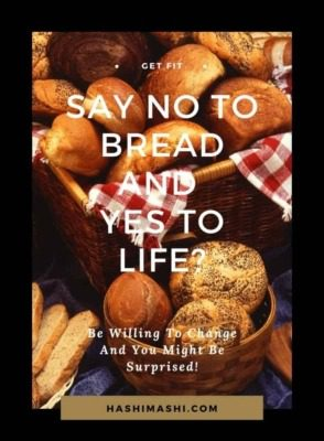 Say No Bread And Yes To Life