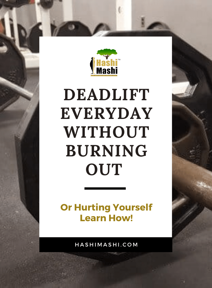Deadlift Everyday Without Burning Out or Hurting Yourself Image Credit HashiMashi.com