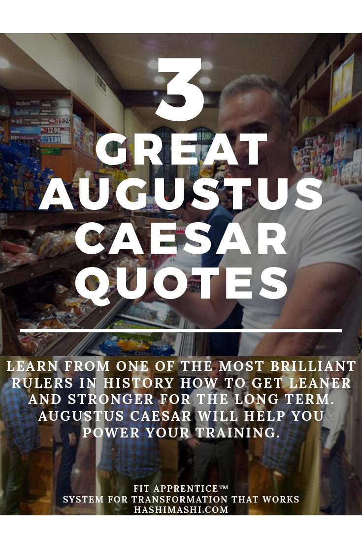 3 Great Augustus Caesar Quotes To Transform Your Life Hashi Mashi