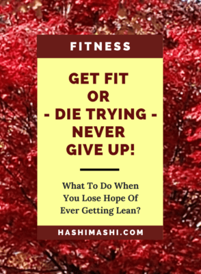 Get Fit Or Die Trying - Don't Lose Hope, Instead Do Take These 3 Steps Image Credit HashiMashi.com