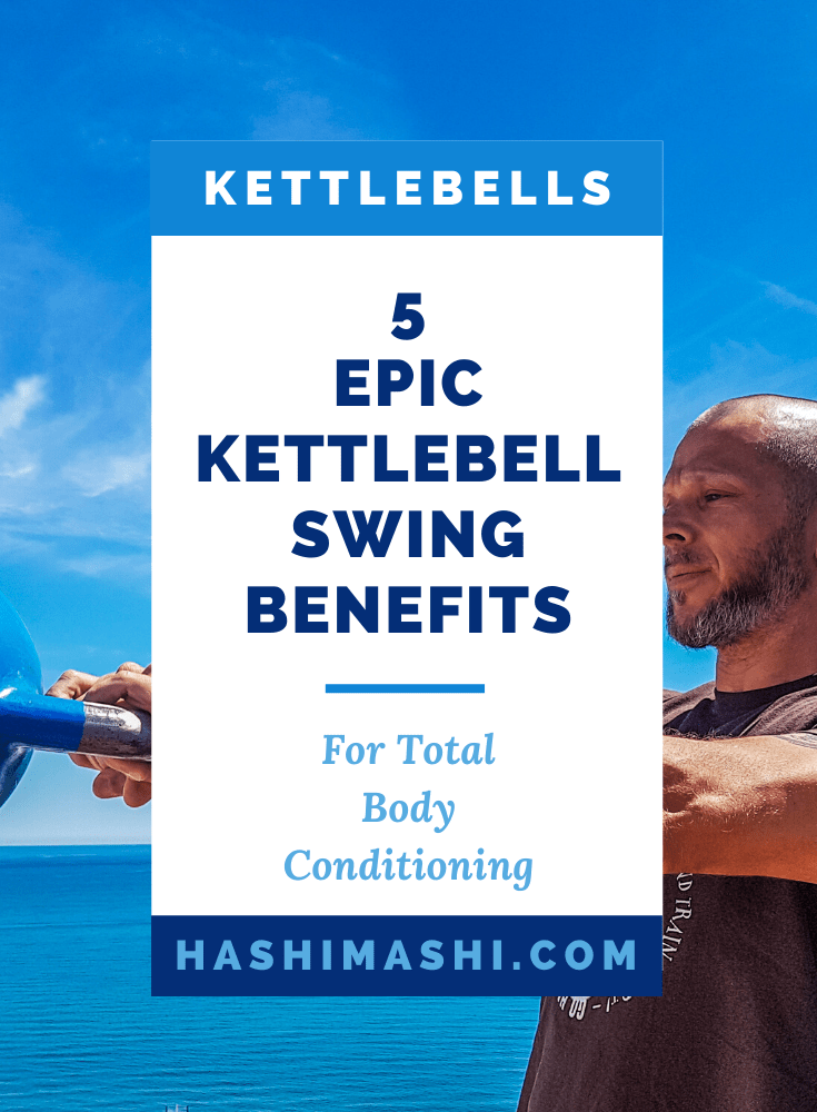 5 Epic Kettlebell Swing Benefits For Total Body Conditioning