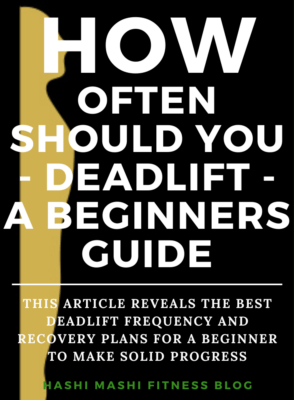 How Often Should You Deadlift - A Beginner's Guide Image Credit - HashiMashi.com