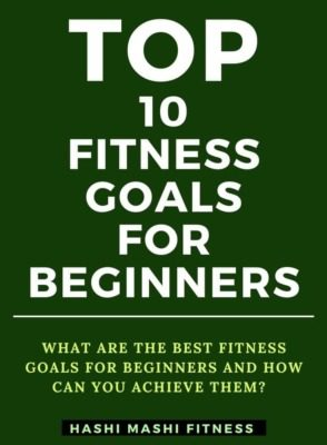 Fitness Goals for Beginners + How to Achieve Them - Image Credit HashiMashi.com